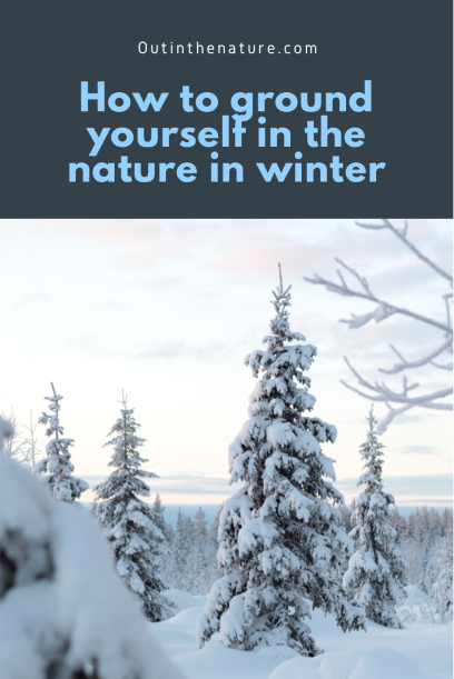 Ground yourself in the nature in winter